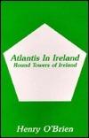 Atlantis in Ireland Roud Towers of Atlantis Henry OBrien