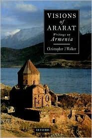 Visions of Ararat: Writings on Armenia  by  Christopher J. Walker
