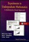 Experiments In Undergraduate Mathematics: A Mathematica Based Approach Phillip Kent