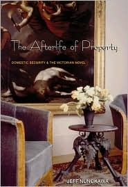 The Afterlife of Property: Domestic Security and the Victorian Novel  by  Jeff Numokawa