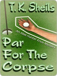 Par for the Corpse [An Alias Hunter Knox Mystery] T.K. Sheils