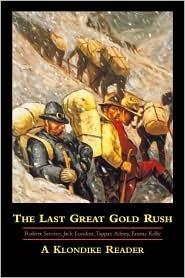 The Last Great Gold Rush: A Klondike Reader  by  Graham Wilson