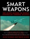 Smart Weapons: Top Secret History of Remote Controlled Airborne Weapons  by  Hugh McDaid