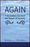 Again: A Novel about the Death and Rebirth of Humanity Haneef Ramay