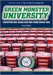 Green Monster University: Creating Die-Hahd Fans Since 1901  by  Andy Wasif