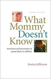 What Mommy Doesnt Know: awareness and prevention of sexual abuse in children  by  Jessica Jefferson