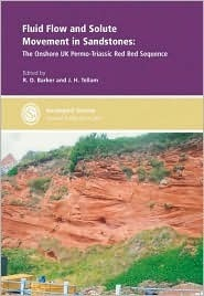 Fluid Flow and Solute Movement in Sandstones: The Onshore UK Permo-Triassic Red Bed Sequence R.D. Barker
