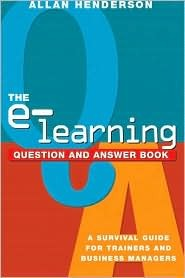 The E-Learning Question and Answer Book: A Survival Guide for Trainers and Business Managers  by  Allan J. Henderson