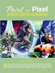 Paint or Pixel: The Digital Divide in Illustration Art Jane Frank