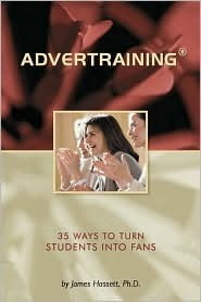 Advertraining: 35 Ways to Turn Students Into Fans James Hassett