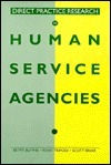 Direct Practice Research in Human Service Agencies Betty Blythe