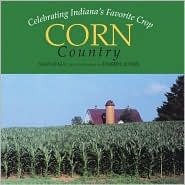 Corn Country: Celebrating Indianas Favorite Crop  by  Sam Stall