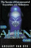 The Alien Files: The Secret of Extra-Terrestrial Encounters and Abductions Gregory Van Dyk