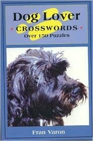 Dog Lover Crosswords over 150 Puzzles Fran Varon