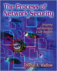 The Process of Network Security: Designing and Managing a Safe Network  by  Thomas A. Wadlow