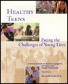 Healthy Teens: Facing the Challenges of Young Lives  by  Alice R. McCarthy