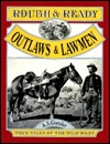 Rough and Ready Outlaws and Lawmen: True Tales of the Wild West  by  Chris Brigman