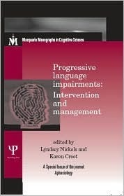 Progressive Language Impairments: Intervention and Management: A Special Issue of Aphasiology Lyndsey Nickels