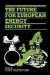 The Future for European Energy Security  by  Curt Gasteyger
