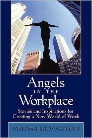 Angels in the Workplace: Stories and Inspirations for Creating a New World of Work  by  Melissa Giovagnoli