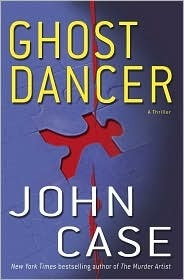 Ghost Dancer : A Thriller John Case