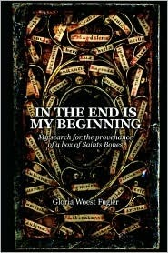 In the End Is My Beginning: My Search for the Provenance of a Box of Saints Bones Gloria W. Fugler