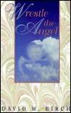 Wrestle The Angel  by  David W. Birch