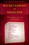 Racketeering in Medicine: The Suppression of Alternatives James P. Carter