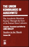 The Union Kommando in Auschwitz: The Auschwitz Munition Factory Through the Eyes of Its Former Slave Laborers, Volume XIII  by  Lore Shelley