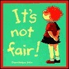 Its Not Fair!  by  Dominique Jolin