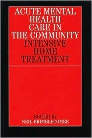 Acute Mental Health Care in Community  by  Neil Brimblecombe