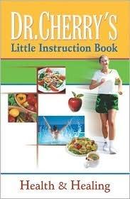 Dr. Cherrys Little Instruction Book: Health and Healing Reginald B. Cherry