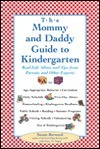 The Mommy and Daddy Guide to Kindergarten: Real-Life Advice and Tips from Parents and Other Experts Susan Bernard