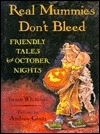 Real Mummies Dont Bleed: Friendly Tales for October Nights Susan Whitcher