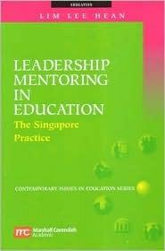Leadership Mentoring in Education: The Singapore Practice Lee Hean Lim