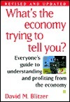 Whats the Economy Trying to Tell You? David M. Blitzer