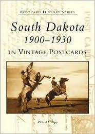 South Dakota in Vintage Postcards:: 1900-1930  by  Richard  L.  Popp