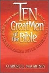 Ten Great Men of the Bible Clarence E. Macartney