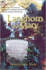 Langhorn and Mary: Based on the True Story of Langhorn H. and Mary (Stone) Wellings of Bucks County, Pennsylvania  by  Priscilla Stone Sharp