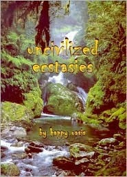 Uncivilized Ecstasies Happy Oasis