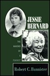 Jessie Bernard: The Making of a Feminist  by  Robert C. Bannister