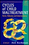 Cycles of Child Maltreatment: Facts, Fallacies and Interventions Ann Buchanan