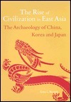 Rise of Civilization in East Asia Gina L. Barnes