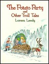 The Potato Party and Other Troll Tales Loreen Leedy