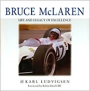 Bruce McLaren: A Life and Legacy of Excellence Karl Ludvigsen