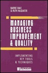 Managing Business Improvement and Quality: Implementing Key Tools and Techniques Barrie G. Dale
