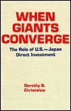 When Giants Converge: The Role of U.S.-Japan Direct Investment  by  Dorothy B. Christelow