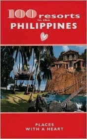 100 Resorts in the Philippines: Places with a Heart Dominique Grele