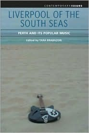 Liverpool of the South Seas: Perth and Its Popular Music Tara Brabazon