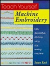 Teach Yourself Machine Embrodiery: Easy Decoratiave Stiching Using Any Sewing Machine Susan Rock